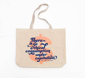 There is No Ethical Consumption Under Capitalism Big Tote
