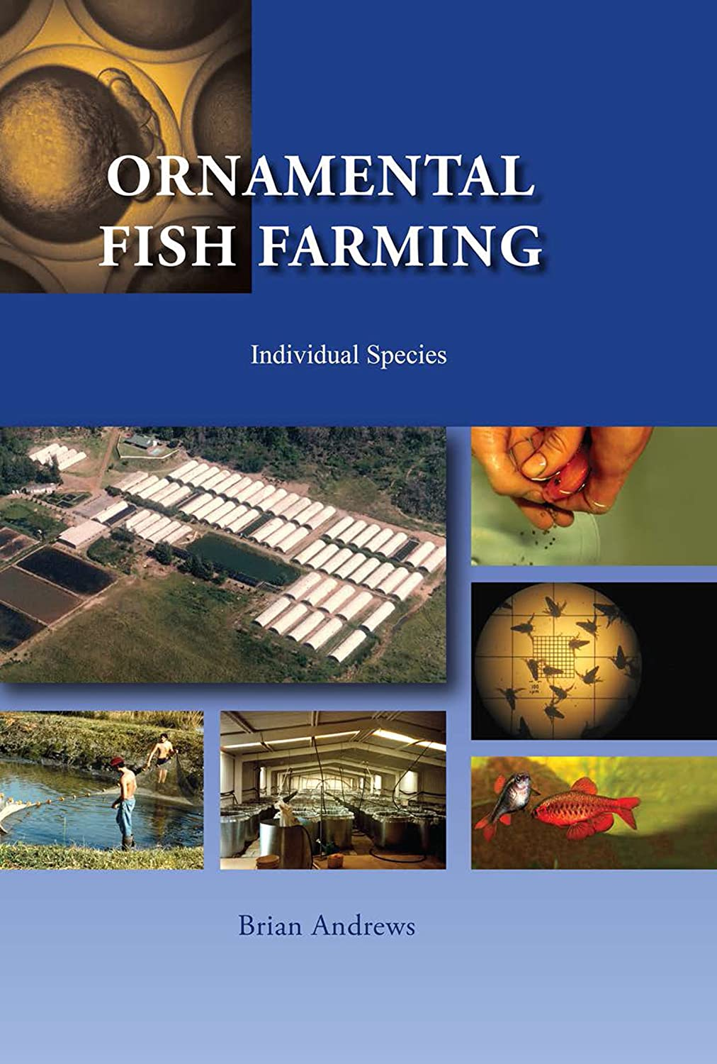 Ornamental Fish Farming : The Small, Medium And Large Scale Breeding And Marketing Of Freshwater Tropical Fish And Goldfish
