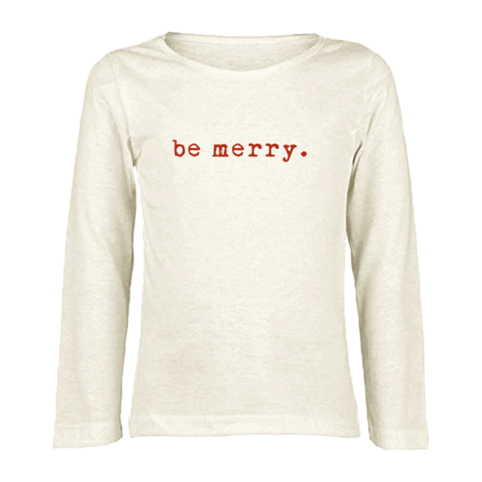 Tenth & Pine -  BE MERRY - ORGANIC LONG SLEEVE TEE