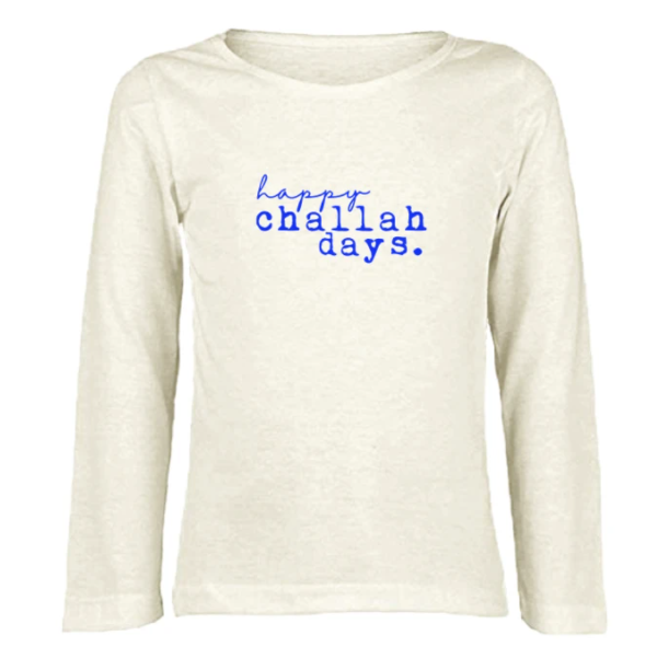 Tenth & Pine - HAPPY CHALLAH DAYS - ORGANIC LONG SLEEVE TEE