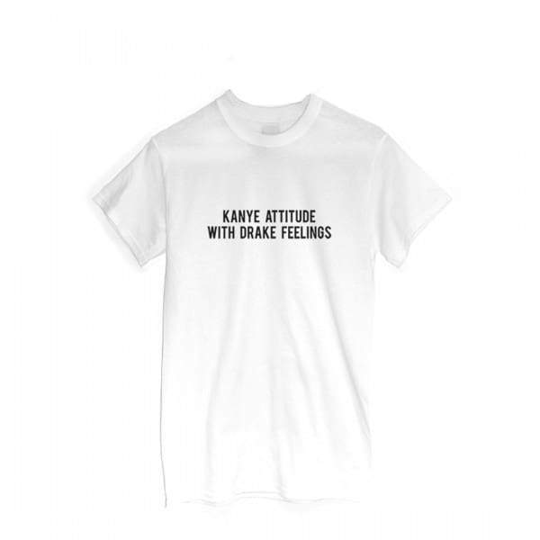 Kanye Attitude With Drake Feelings T-Shirt | Streetgarm
