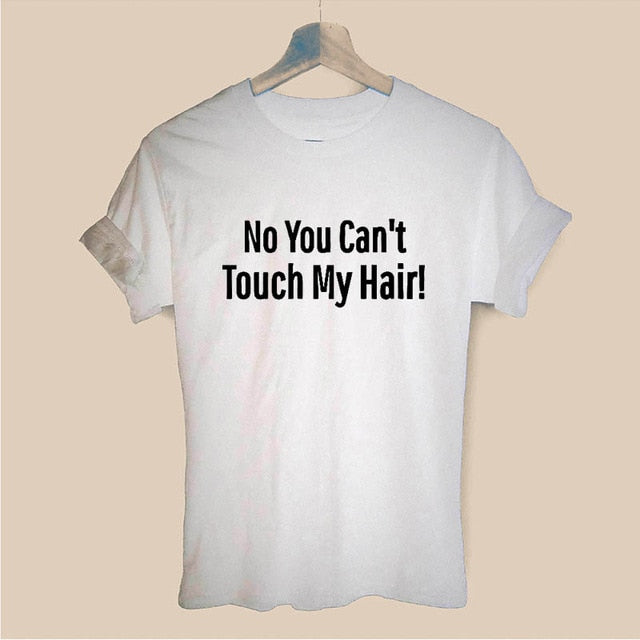 NO YOU CANNOT TOUCH MY HAIR Tshirt