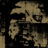 "BLEACH EVERYTHING ""So We Gnaw"" LP"