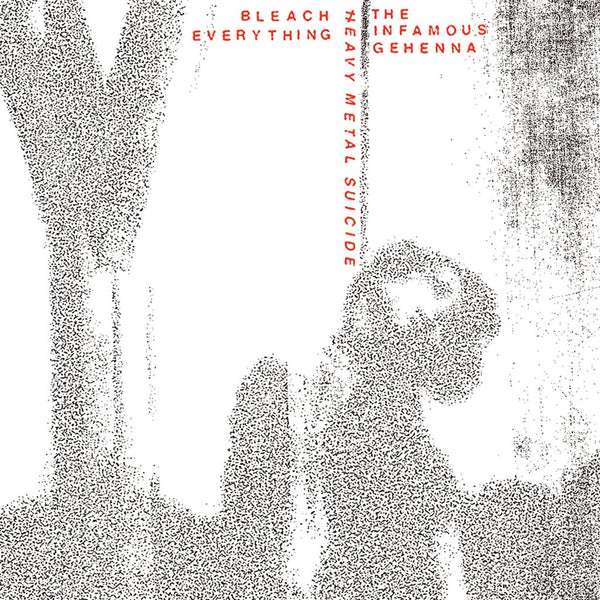 "BLEACH EVERYTHING & THE INFAMOUS GEHENNA ""Heavy Metal Suicide"" split 7"""