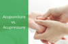 What's the Difference Between Acupuncture and Acupressure?