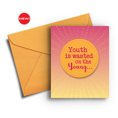 Youth is Wasted on the Young Birthday Card