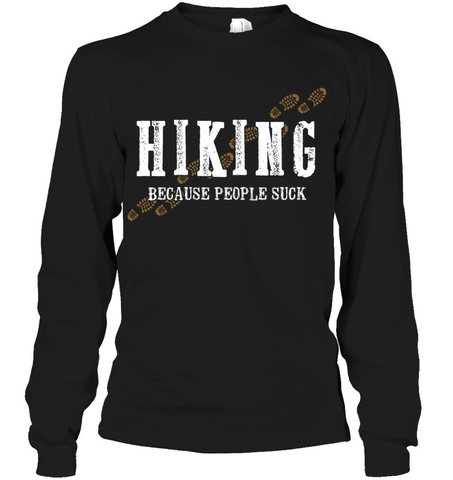 Hanes Tagless Long Sleeve T shirt - Hiking Because People Suck Collection (100 made in the USA)