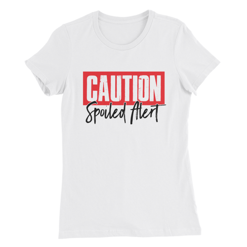 Caution Spoiled Alert Ladies Tee - White - Meology Apparel