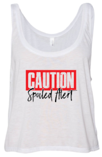 Caution Spoiled Alert Ladies Tank