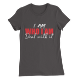 I Am Who I Am Deal With It Ladies Tee - Meology Apparel