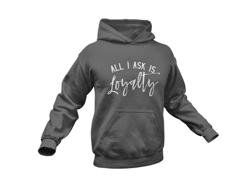 All I Ask Is Loyalty - Meology Apparel