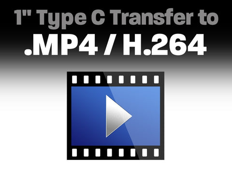 "1"" Type C Transfer to .MP4 / H.264"