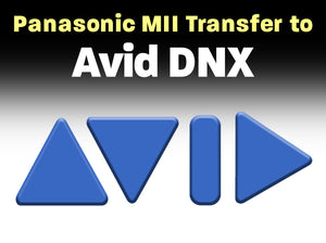 Panasonic MII to AVID DNX