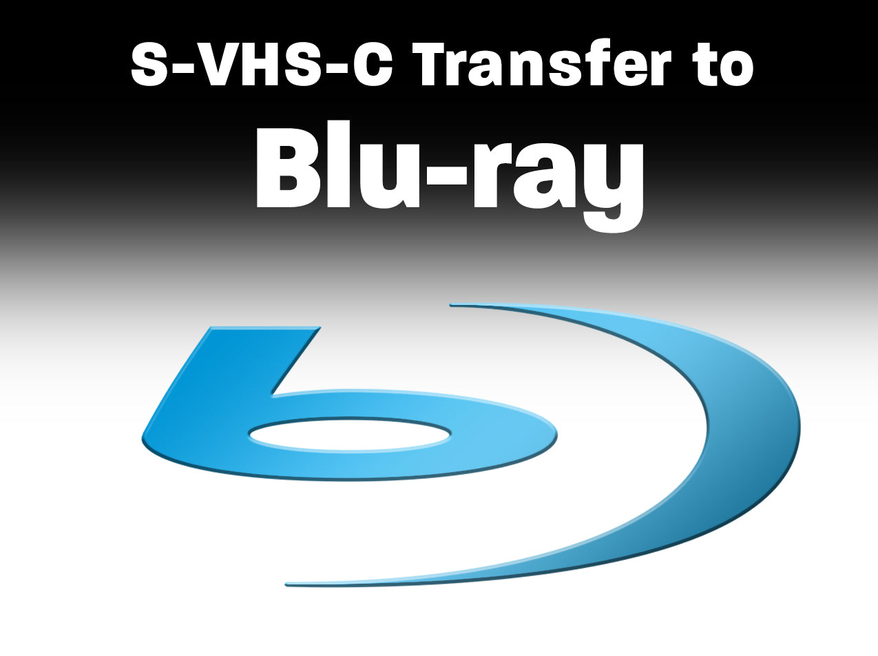 S-VHS, VHS, VHS-C to Blu-ray