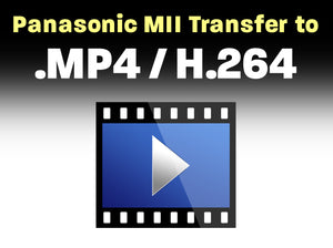 Panasonic MII to .MP4 / H.264
