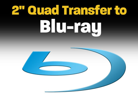 "2"" Quad Transfer to Blu-ray"