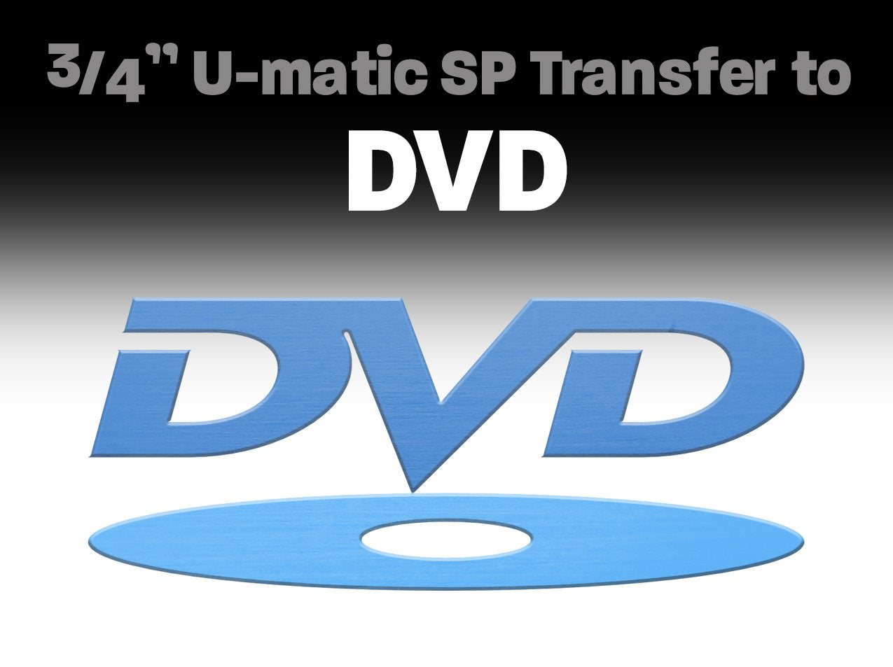 "3/4"" U-matic SP Transfer to DVD"