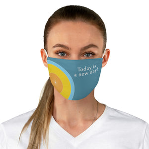 "Fabric Face Mask - ""Today is a New Day!"""
