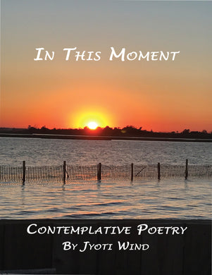 In This Moment: Contemplative Poetry (by Jyoti Wind)