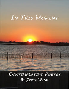 In This Moment: Contemplative Poetry (by Jyoti Wind) *USA MADE