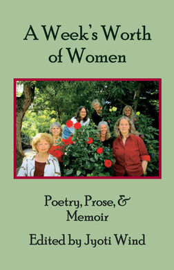 A Week's Worth of Women: Poetry, Prose, and Memoir (Edited by Jyoti Wind)
