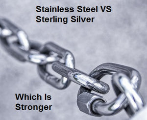 Stainless Steel v. Sterling Silver – Which is Stronger?