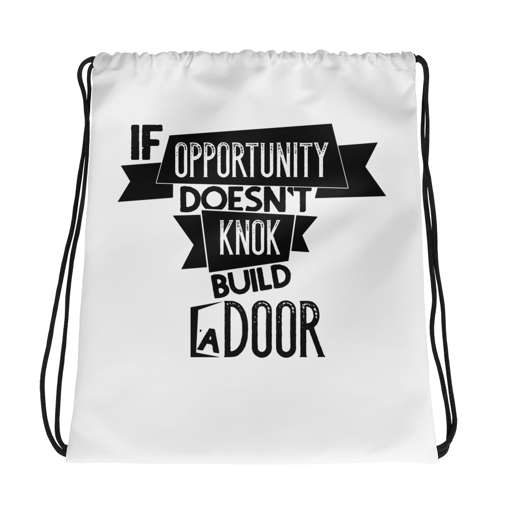 If Opportunity doesnt knok build a door Drawstring bag - hustleport