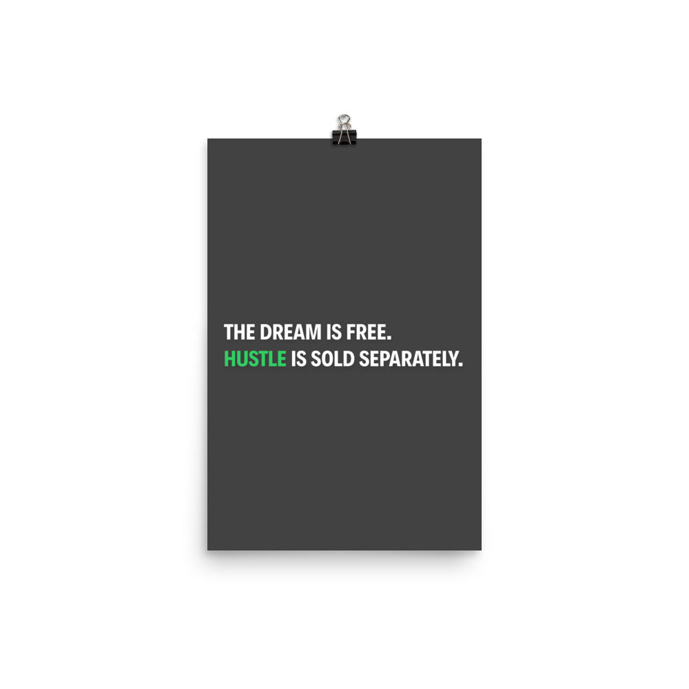 The Dream Is Free. Hustle Is Sold Separately. Motivational Poster - hustleport