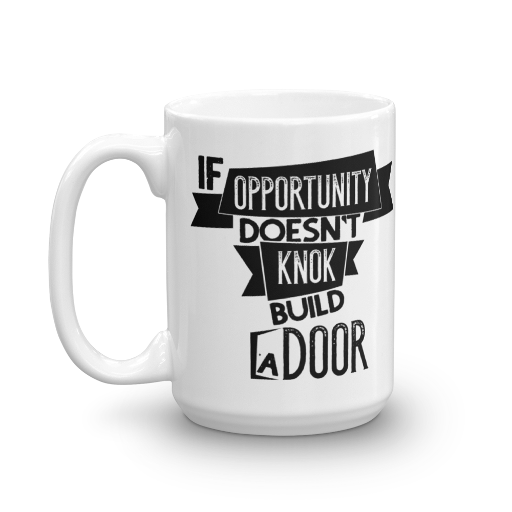 If Opportunity doesnt knok build a door Mug - hustleport