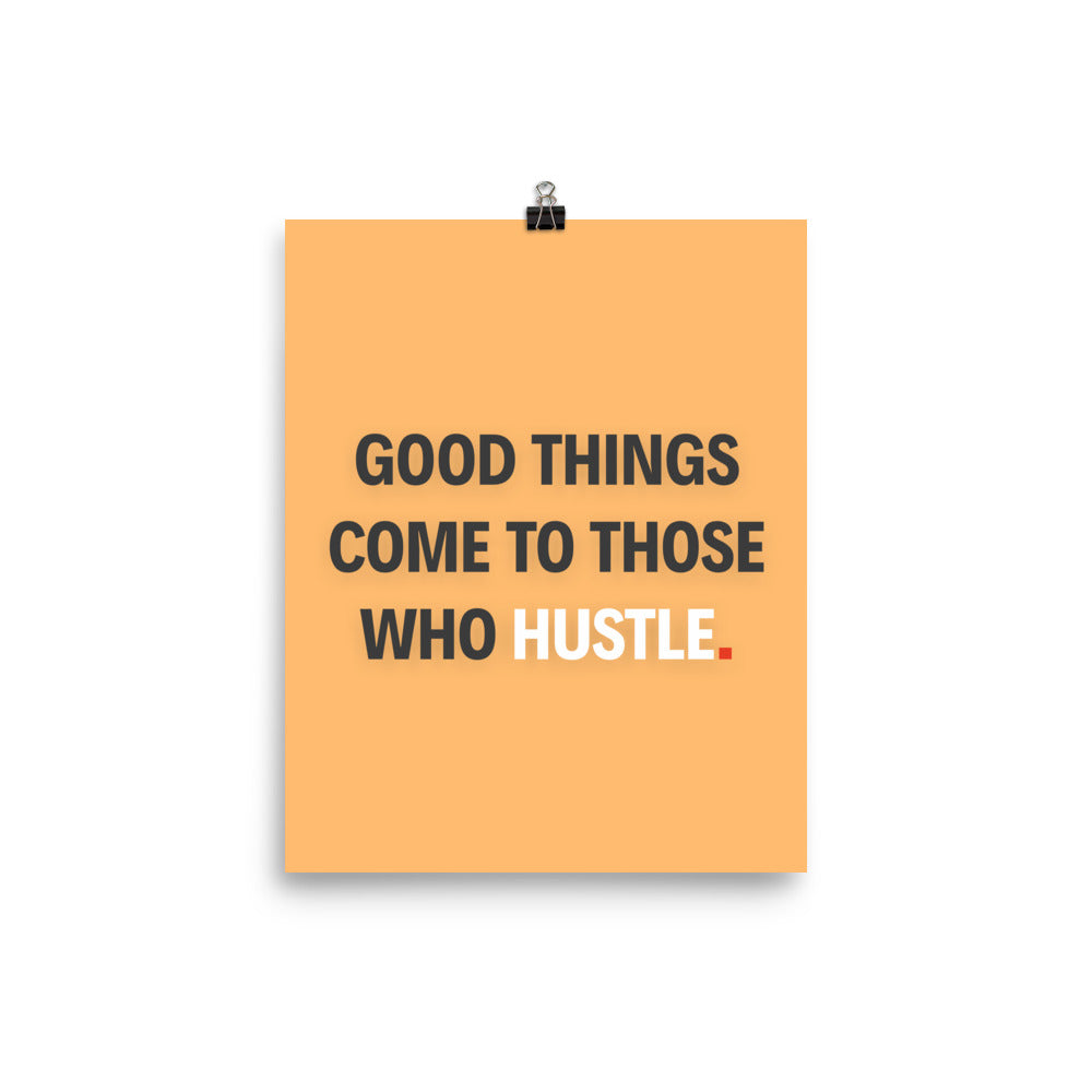 """Good Things Come To Those Who Hustle"" Motivational Poster - hustleport"