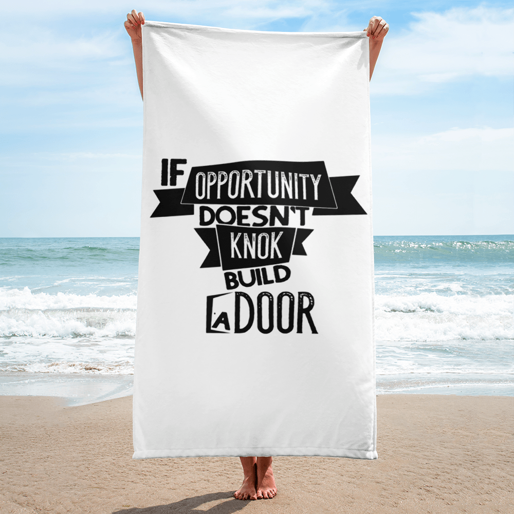 If Opportunity doesnt knok build a door Towel - hustleport