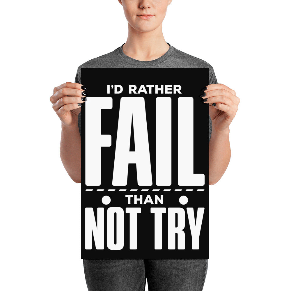 I'D Rather Fail Than Not Try Poster - hustleport
