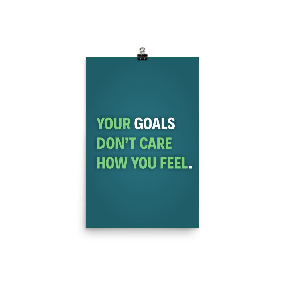 Your Goals Don't Care How You Fell Motivational Poster - hustleport