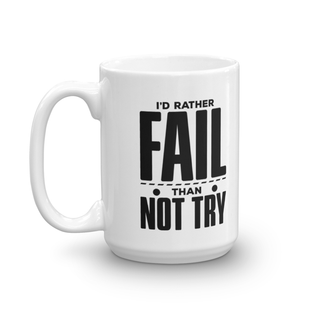 I'D Rather Fail Than Not Try Mug - hustleport