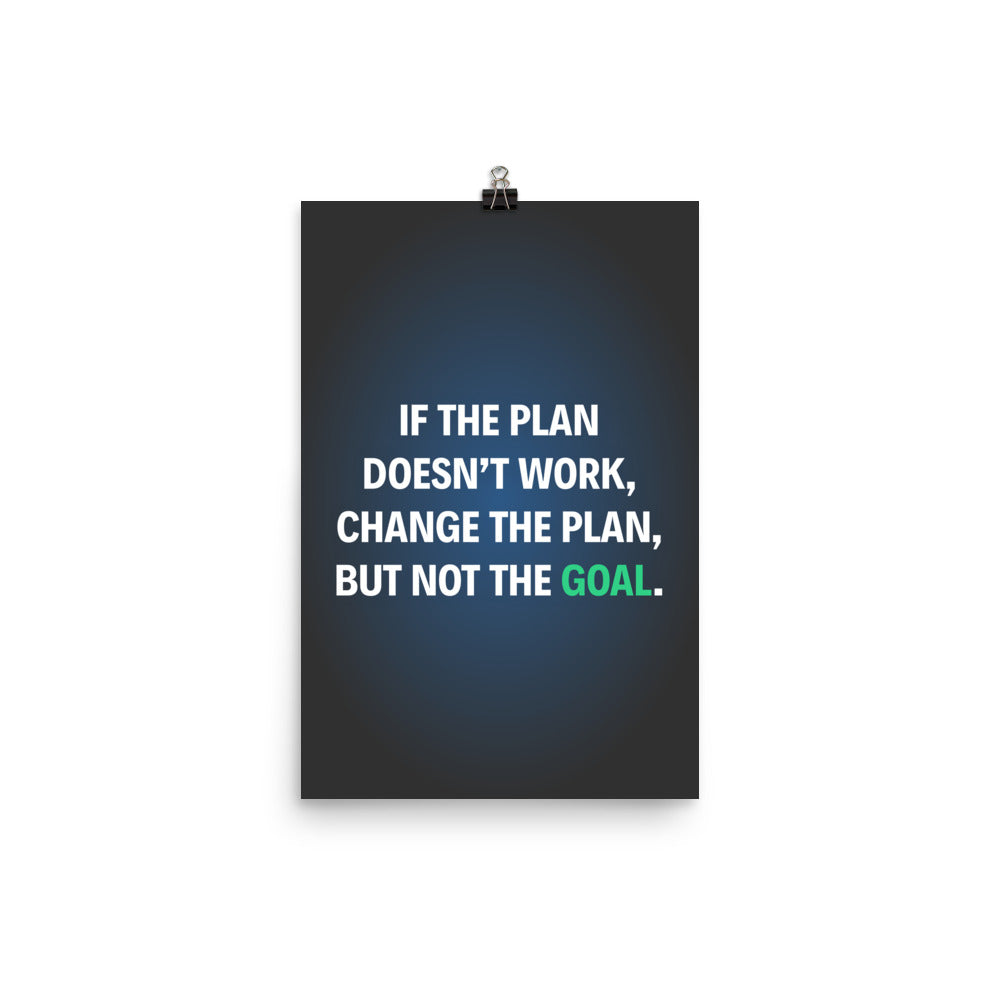 If The Plan Doesn't Work Change The Plan But Not The Goal Motivational Poster - hustleport