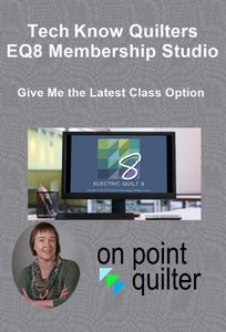Tech Know Quilters EQ8 Membership Studio Training - Give me the Latest Class Option
