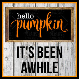Hello Pumpkin, It's been awhile...