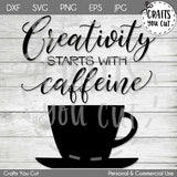 Coffee SVG Cut File - Creativity Begins With Caffeine - Crafts You Cut