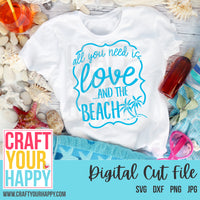 Summer SVG Cut File - All You Need Is Love And The Beach - Crafts You Cut