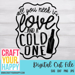 Man Cave SVG Cut File - All You Need Is Love And A Cold One - Crafts You Cut