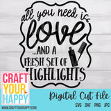 Misc SVG Cut File - All You Need Is Love And A Fresh Set Of Highlights - Crafts You Cut