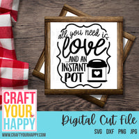 Kitchen SVG Cut File - All You Need Is Love And An Instant Pot - Crafts You Cut
