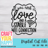 Technology SVG Cut File - All You Need Is Love And A Stable Wifi Connection - Crafts You Cut