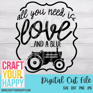 Farm SVG Cut File - All You Need Is Love And A Blue Tractor - Crafts You Cut