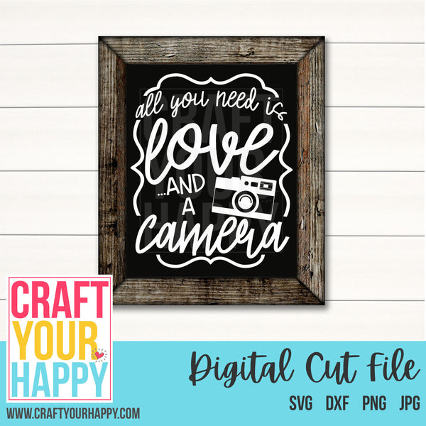 Camera SVG Cut File - All You Need Is Love And A Camera - Crafts You Cut