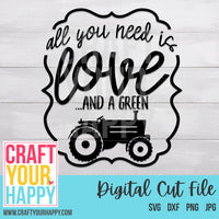 Farm SVG Cut File - All You Need Is Love And A Green Tractor - Crafts You Cut