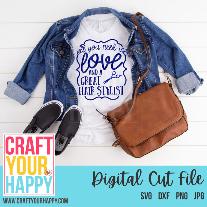 Misc SVG Cut File - All You Need Is Love And A Great Hair Stylist - Crafts You Cut
