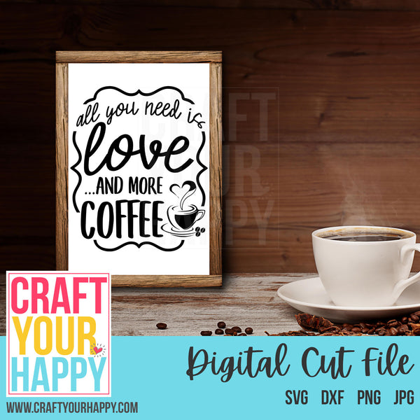 Coffee SVG Cut File - All You Need Is Love And More Coffee - Crafts You Cut