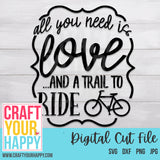 Bike SVG Cut File - All You Need Is Love And A Trail To Ride - Crafts You Cut