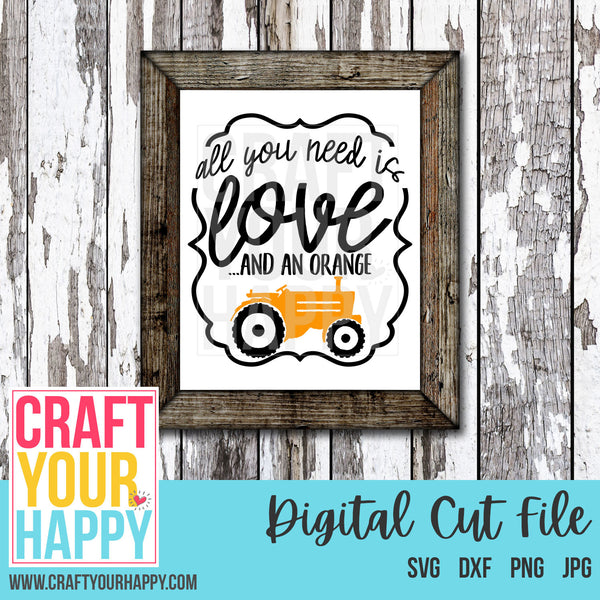 Farm SVG Cut File - All You Need Is Love And An Orange Tractor - Crafts You Cut